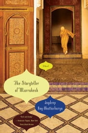 The Storyteller of Marrakesh: A Novel ebook by Joydeep Roy-Bhattacharya