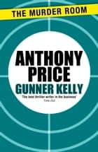 Gunner Kelly ebook by Anthony Price