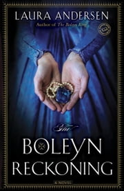 The Boleyn Reckoning - A Novel ebook by Laura Andersen