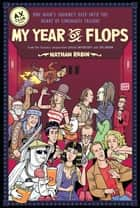 My Year of Flops - The A.V. Club Presents One Man's Journey Deep into the Heart of Cinematic Failure eBook by Nathan Rabin, A.V. Club