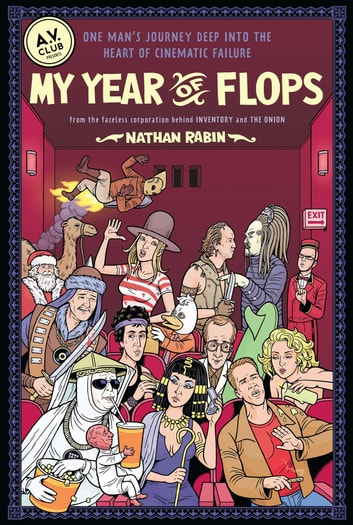 My Year of Flops - The A.V. Club Presents One Man's Journey Deep into the Heart of Cinematic Failure ebook by Nathan Rabin