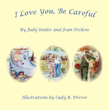 I Love You, Be Careful ebook by Joan Dickow and Judy Snider
