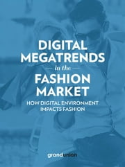 Digital Megatrends in the Fashion Market - How digital environment impacts fashion ebook by Grand Union Italia