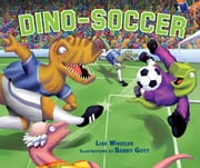Dino-Soccer ebook by Lisa  Wheeler,Barry  Gott