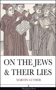 On The Jews & Their Lies ebook by Martin Luther