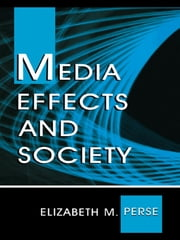 Media Effects and Society ebook by Elizabeth M. Perse