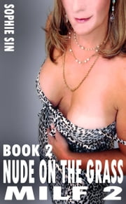 Nude On The Grass (MILF 2, Book 2) ebook by Sophie Sin