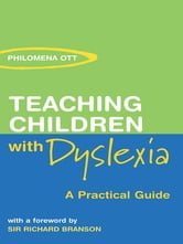 Teaching Children with Dyslexia - A Practical Guide ebook by Philomena Ott