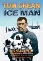 Tom Crean - Ice Man ebook by Michael Smith