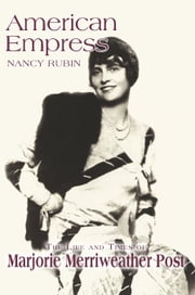 American Empress - The Life and Times of Marjorie Merriweather Post ebook by Nancy Rubin