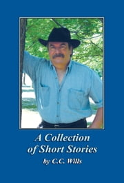 A Collection of Short Stories by C.C. Wills ebook by C.C. Wills