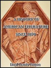 A History of American Literature Since 1870 ebook by Fred Lewis Pattee