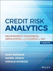 Credit Risk Analytics - Measurement Techniques, Applications, and Examples in SAS ebook by Bart Baesens,Daniel Roesch,Harald Scheule
