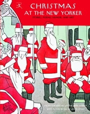Christmas at The New Yorker - Stories, Poems, Humor, and Art ebook by New Yorker,John Updike,E.B. White,Sally Benson,S.J. Perelman