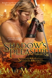 Shadow's Pleasure - The Shadow Warder Series, Book Two (An Urban Fantasy/Paranormal Romance Series) ebook by Molle McGregor