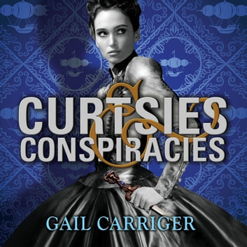 Curtsies and Conspiracies - Number 2 in series audiobook by Gail Carriger