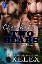 Cherished by Two Bears ebook by Kelex