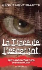La Trace de l'escargot ebook by Benoît Bouthillette