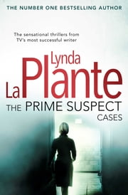 The Prime Suspect Cases - from the multi-million copy bestseller and master of the crime drama ebook by Lynda La Plante