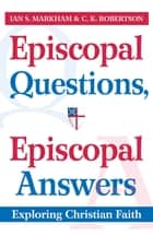 Episcopal Questions, Episcopal Answers - Exploring Christian Faith ebook by Ian S. Markham