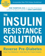 The Insulin Resistance Solution - Reverse Pre-Diabetes, Repair Your Metabolism, Shed Belly Fat, and Prevent Diabetes - with more than 75 recipes by Dana Carpender ebook by Rob Thompson,Dana Carpender
