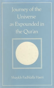 Journey of the Universe as Expounded in the Qur'an ebook by Shaykh Fadhlalla Haeri