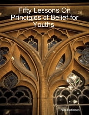 Fifty Lessons On Principles of Belief for Youths ebook by Nick Robinson