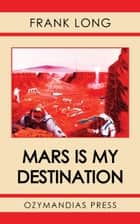 Mars Is My Destination ebook by Frank Long