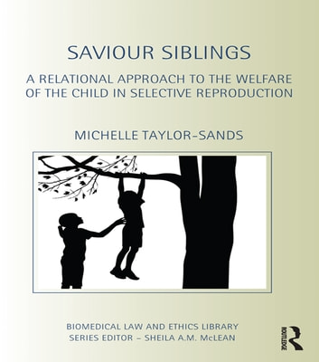 Saviour Siblings - A Relational Approach to the Welfare of the Child in Selective Reproduction ebook by Michelle Taylor-Sands