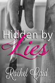 Hidden by Lies ebook by Rachel Caid