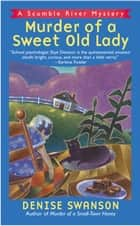 Murder of a Sweet Old Lady - A Scumble River Mystery eBook by Denise Swanson