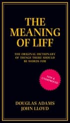 The Meaning of Liff - The Original Dictionary Of Things There Should Be Words For ebook by Douglas Adams, John Lloyd