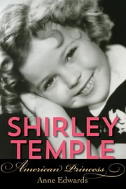 Shirley Temple - American Princess ebook by Anne Edwards