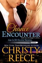 Chance Encounter - An LCR Elite Novel eBook by Christy Reece