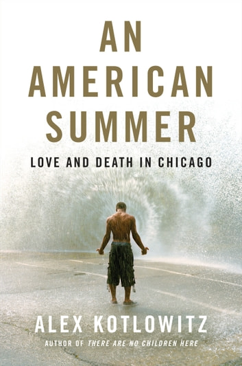 An American Summer - Love and Death in Chicago ebook by Alex Kotlowitz