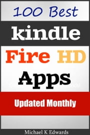 Best 100 Kindle Fire HD Apps - Make Life Easy With Kindle Fire HD ebook by Michael K. Edwards