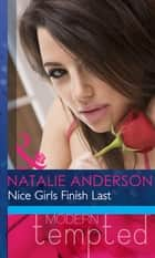 Nice Girls Finish Last (Mills & Boon Modern Heat) ebook by Natalie Anderson