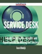 Service Desk - Simple Steps to Win, Insights and Opportunities for Maxing Out Success ebook by Gerard Blokdijk