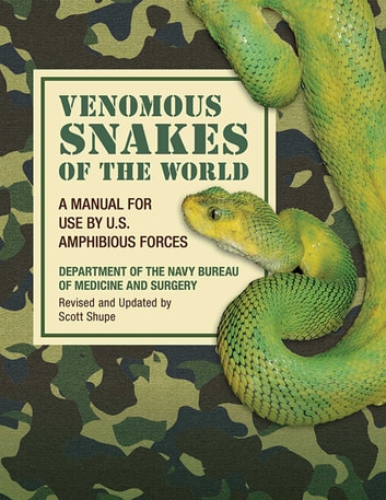 Venomous Snakes of the World - A Manual for Use by U.S. Amphibious Forces ebook by Department of the Navy Bureau of Medicine and Surgery