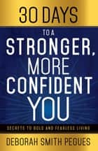 30 Days to a Stronger, More Confident You - Secrets to Bold and Fearless Living ebook by Deborah Smith Pegues