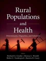 Rural Populations and Health - Determinants, Disparities, and Solutions ebook by Richard A. Crosby,Monica L. Wendel,Robin C. Vanderpool,Baretta R. Casey