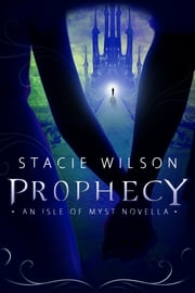 Prophecy An Isle of Myst Novella ebook by Stacie Wilson