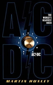 AC/DC - The World's Heaviest rock ebook by Martin Huxley