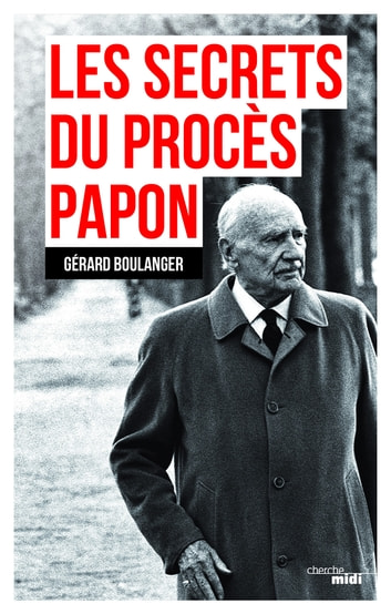 Les Secrets du procès Papon ebook by Gérard BOULANGER
