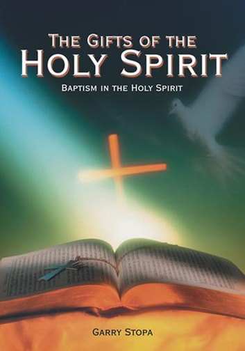 The Gifts of the Holy Spirit - Baptism in the Holy Spirit ebook by Garry Stopa