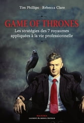 Game Of Thrones : les stratégies des 7 royaumes appliquées à la vie professionnelle ebook by Tim Phillips,Rebecca Clare