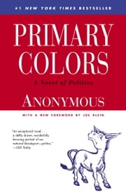 Primary Colors - A Novel of Politics ebook by Joe Klein,Anonymous