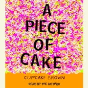 A Piece of Cake - A Memoir audiobook by Cupcake Brown