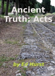 Ancient Truth: Acts ebook by Ed Hurst