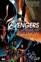 Avengers. Rage Of Ultron - Rage Of Ultron ebook by Rick Remender, Jerome Opeña; Pepe Larraz;, Fabio Gamberini